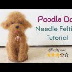 Poodle Dog Needle Felting Tutorial